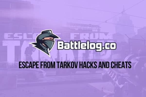Battlelog Escape from Tarkov Hacks